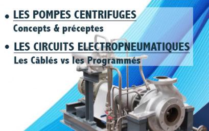 2 Séminaires : LES POMPES CENTRIFUGES & LES CIRCUITS ELECTRO-PNEUMATIQUES